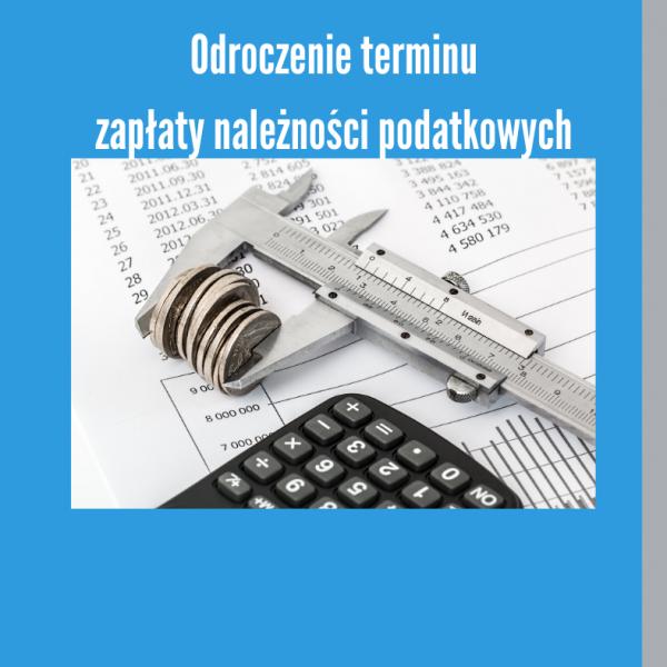 Odroczenie terminu zapłaty należności podatkowych w związku z pandemią